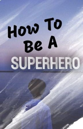How to Be a Superhero by quiet_wonder
