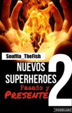 Nuevos Superheroes 2: Pasado y Presente by Souffia_TheFish