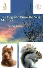 (Sneak-Peak) The Dog Who Burns The Sky| Mithross  by Cat_Echoes