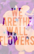 We Are The Wall Flowers by Far_From_Normal