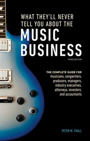What They'll Never Tell You About the Music Business, Third Edition [PDF] by Pet by dujology92103