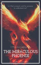 The Miraculous Phoenix by Lunadayo