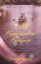 It All Happened in Summer by hannah_E_bartley