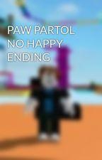 PAW PARTOL NO HAPPY ENDING by THEDARKNINJASAVOR