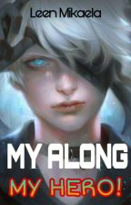 MY ALONG MY HERO! by leen_mikaela07