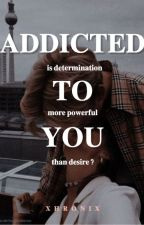 Addicted To You by xDayaax