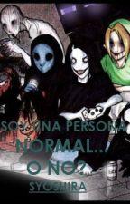 Soy una persona normal....o no? (los creepypastas y tu) by syoshira