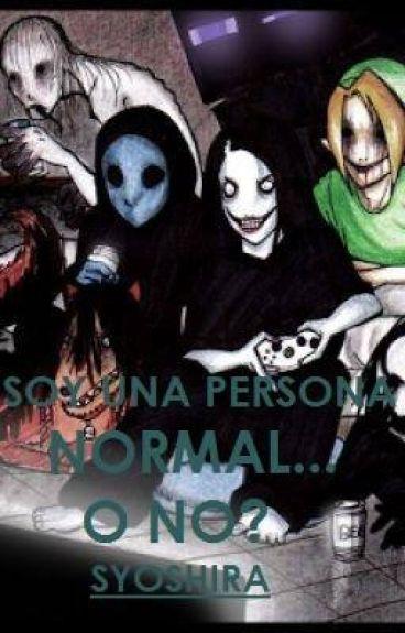 Soy una persona normal....o no? (los creepypastas y tu)