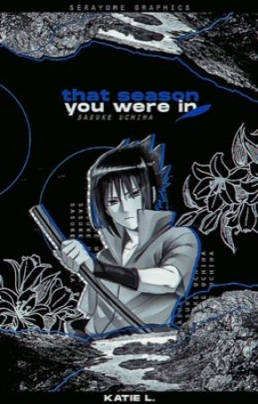 That Season You Were In | Uchiha Sasuke by ddoongi