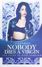 Nobody Dies a Virgin by alexiswuut-