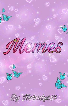 Memes  by Nob0dy287