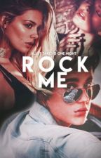 ROCK ME. (UNDER EDITING) ✔️ by Spitefully