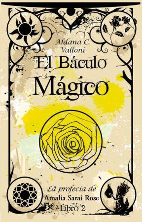 El báculo mágico (V2 - La Profecía de Amalia Cortez Rose) by -_Saturn