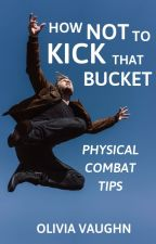 How NOT To Kick That Bucket: Physical Combat Tips by Olivaughn