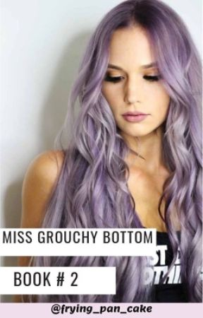 MISS GROUCHY BOTTOM (Book 2) by frying_pan_cake