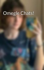 Omegle Chats! by DarlingZombie_