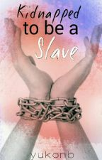 kiddnaped to be a slave by yukonb