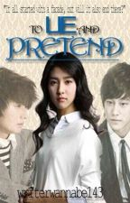 To Lie and Pretend by writerwannabe143