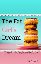 The Fat Girl's Dream by l3ecky