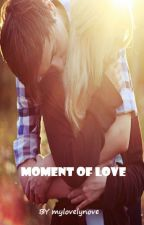 MOMENT OF LOVE by mylovelynove