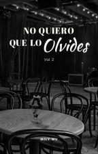 No Quiero que lo Olvides - Vol 2 by milywu