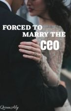 Forced to Marry the CEO by qveenaly_
