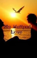 My Wattpad Love---My Amor de Wattpad by AbbyCerrillos