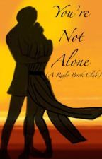 You're Not Alone (A Reylo Book Club)  by LadyArwenEvenStar