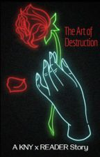 {On Hold} The Art of Destruction || A Kimetsu No Yaiba x Reader Story by shro_om