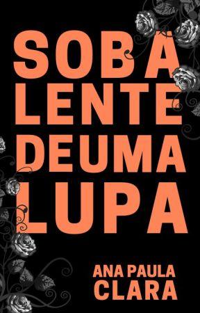 SOB A LENTE DE UMA LUPA by anapaulaclara