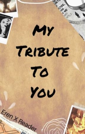 Eren Yeager X Reader: My Tribute To You  by zombielover8469
