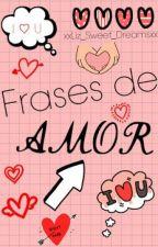 +101 Frases de amor [EDITANDO] by LizzftMatt