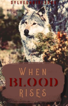 When Blood Rises | A Wolf pack roleplay by Sylveongirl3000