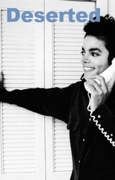 Deserted ( A Michael Jackson FanFiction Story)