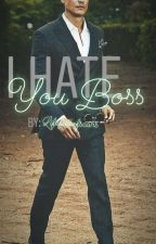 I hate you Boss by lifefullofscars