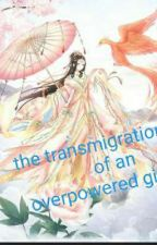 The transmigration of an overpowered girl by PraveePRAVEENA
