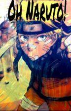Oh Naruto! (Completed) by UchihaSvsuke