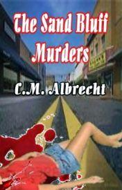 The Sand Bluff Murders by CMAlbrecht8