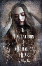 The Limitations of a Mechanical Heart by gardensofroses01