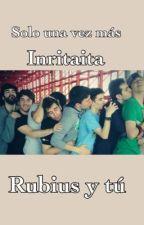 Solo una vez mas...(FANFIC RUBIUS Y TU) by Inritaita