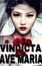 Vindicta de Ave Maria ( Completed ) by QueenVirginia