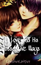 My Love and His Possessive Ways [On Hold] by CheshireCatpire