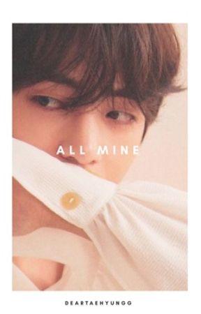 All Mine • Kim Taehyung by DearTaehyungg