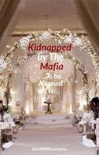 Kidnapped by the Mafia by Deathslittlemistress