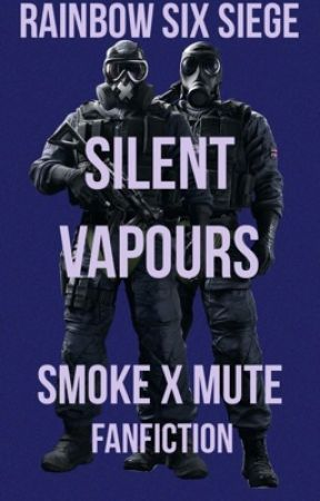 Silent Vapours | Smoke X Mute | Rainbow Six Siege FanFiction by touchitjord