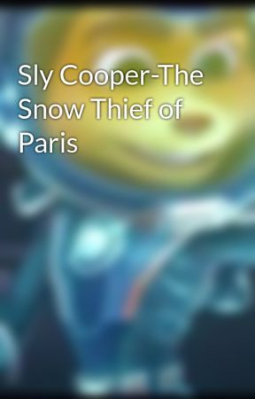 Sly Cooper-The Snow Thief of Paris by Thecrystopilisempire