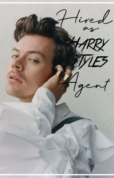 Hired as Harry Styles's Agent (H.A.H.S.A) #Wattys2016