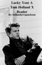 Lucky You: A Tom Holland X Reader by hollanderrquackson