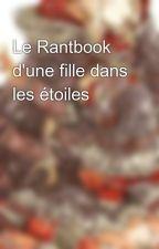 Le Rantbook d'une fille dans les étoiles by ThePantelleria