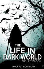 The Life in Dark World ✔ by Imcrazyyouknow